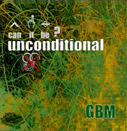 GBM - can it be? UNCONDITIONAL